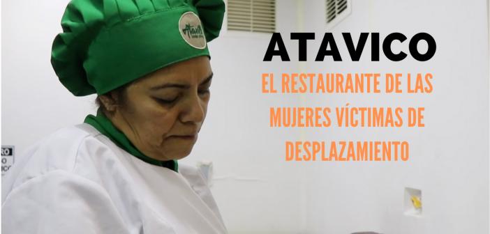 Atavico: el restaurante de las mujeres víctimas de desplazamiento